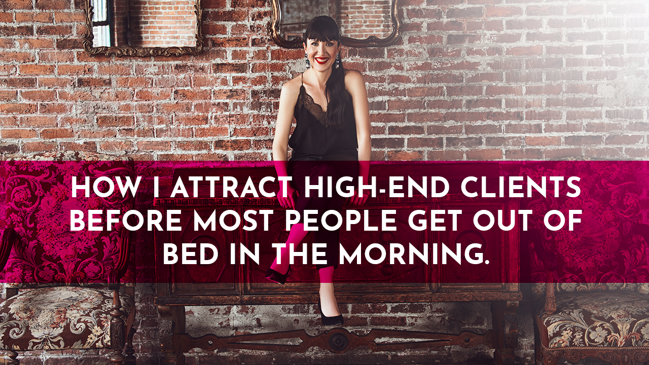 🔥 How I attract high-end clients before most people get out of bed in the morning! 🌤️